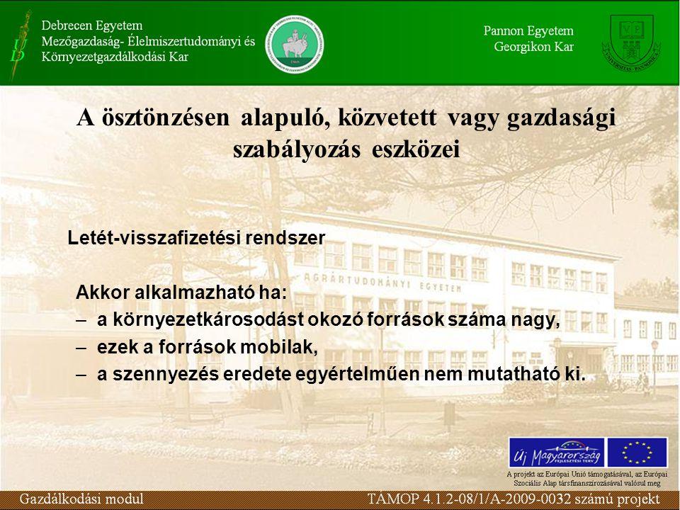 A ösztönzésen alapuló, közvetett vagy gazdasági szabályozás eszközei Letét-visszafizetési rendszer Akkor alkalmazható ha: –a környezetkárosodást okozó