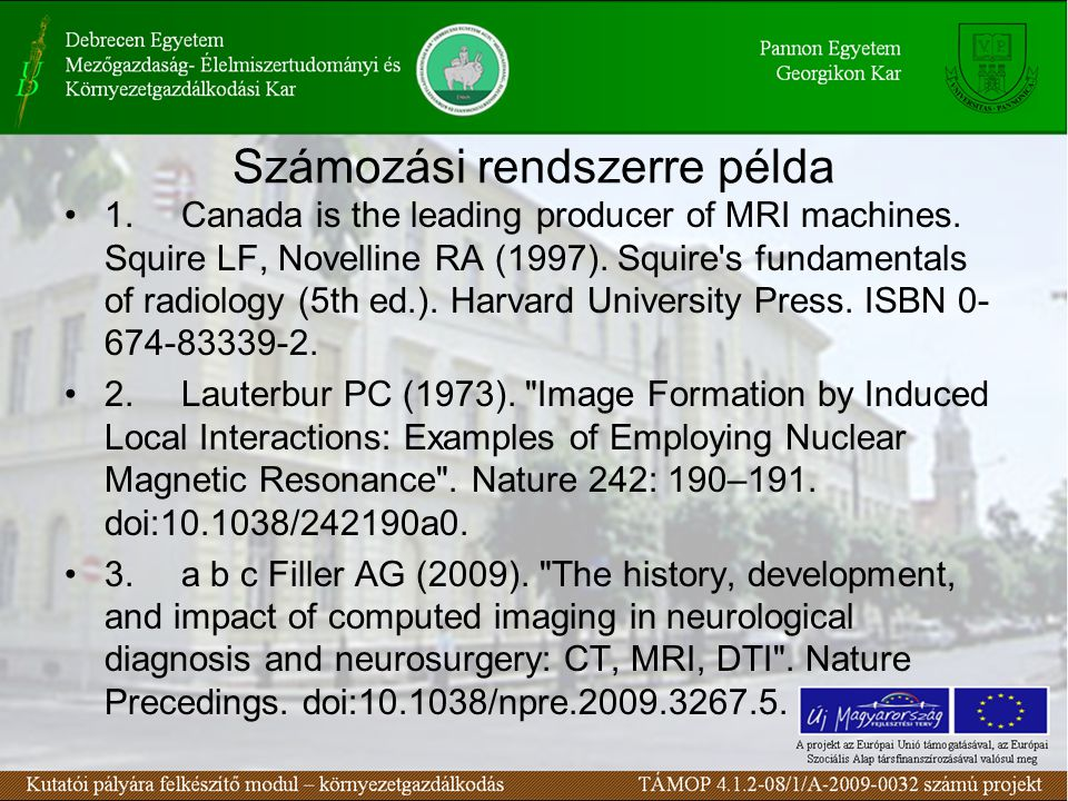 Számozási rendszerre példa 1. Canada is the leading producer of MRI machines. Squire LF, Novelline RA (1997). Squire's fundamentals of radiology (5th