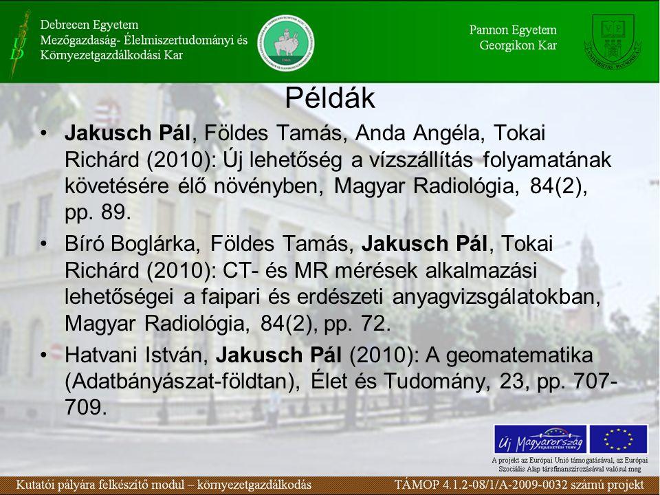 Példák Jakusch Pál, Földes Tamás, Anda Angéla, Tokai Richárd (2010): Új lehetőség a vízszállítás folyamatának követésére élő növényben, Magyar Radiológia, 84(2), pp.