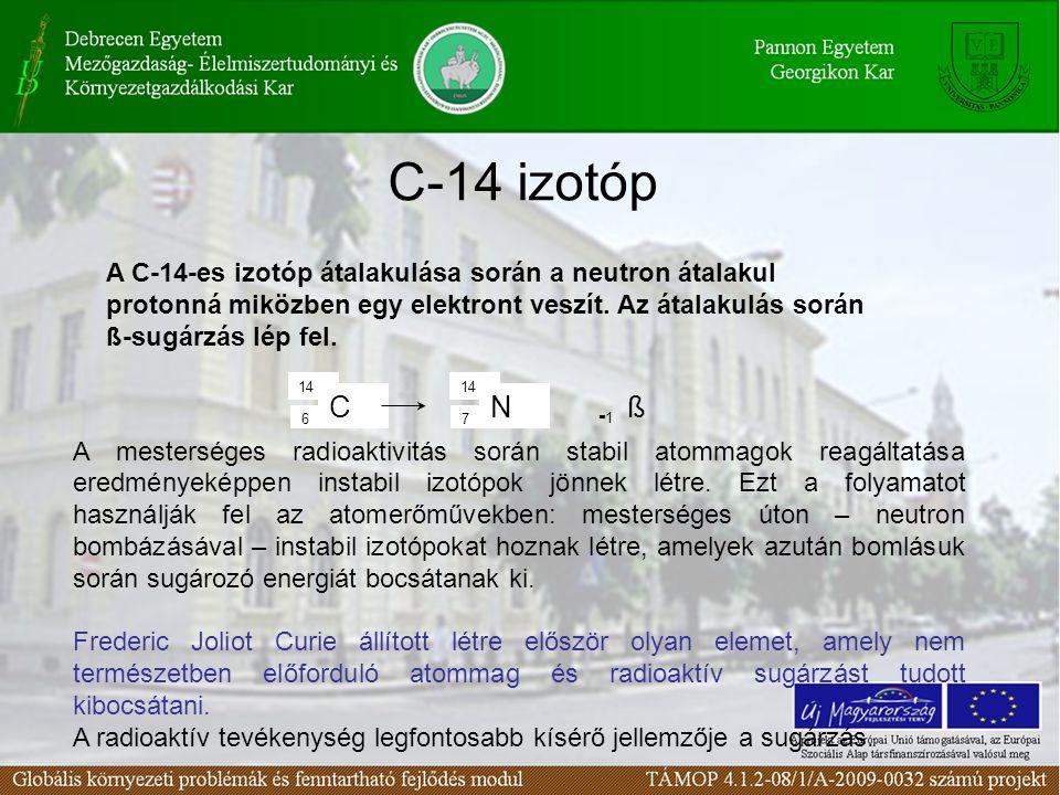 C-14 izotóp 14 6 C 7 N -1 ß + 0 A C-14-es izotóp átalakulása során a neutron átalakul protonná miközben egy elektront veszít.