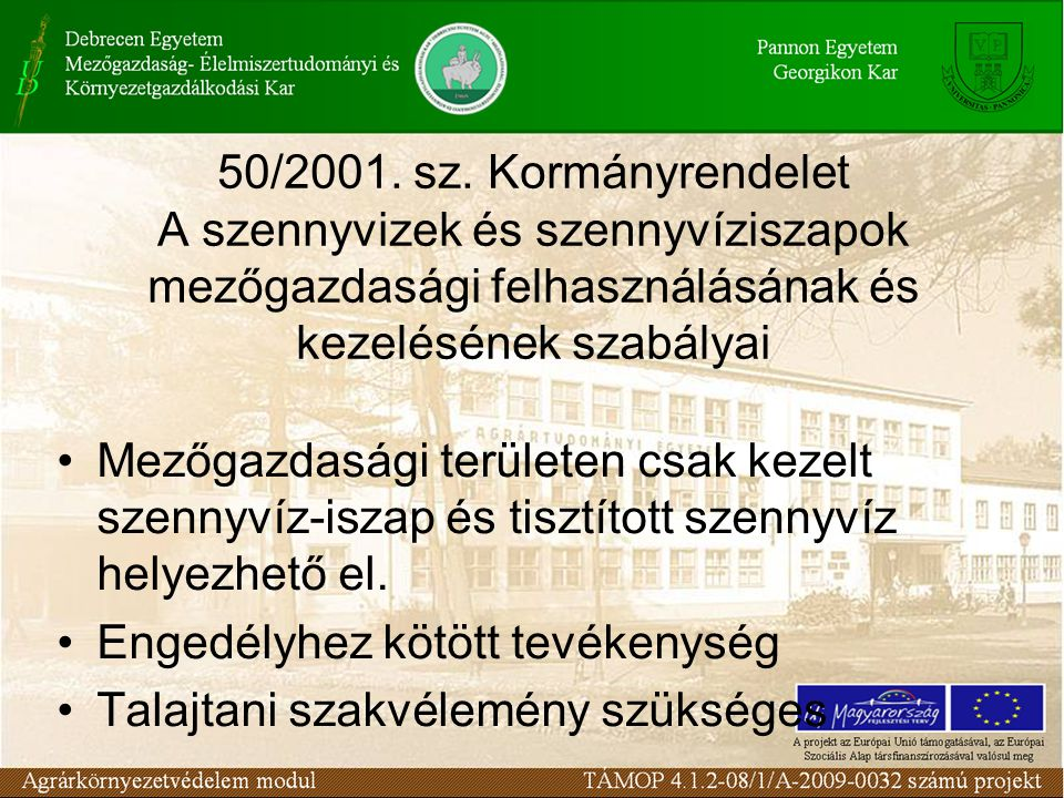 50/2001. sz. Kormányrendelet A szennyvizek és szennyvíziszapok mezőgazdasági felhasználásának és kezelésének szabályai Mezőgazdasági területen csak ke