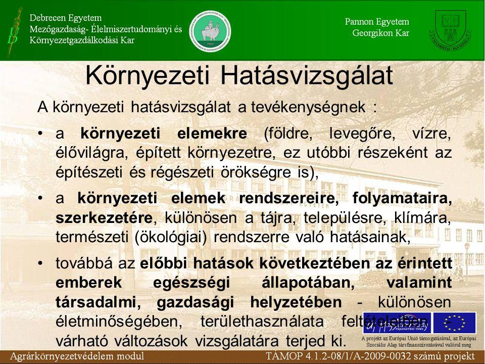 Környezeti Hatásvizsgálat A környezeti hatásvizsgálat a tevékenységnek : a környezeti elemekre (földre, levegőre, vízre, élővilágra, épített környezetre, ez utóbbi részeként az építészeti és régészeti örökségre is), a környezeti elemek rendszereire, folyamataira, szerkezetére, különösen a tájra, településre, klímára, természeti (ökológiai) rendszerre való hatásainak, továbbá az előbbi hatások következtében az érintett emberek egészségi állapotában, valamint társadalmi, gazdasági helyzetében - különösen életminőségében, területhasználata feltételeiben - várható változások vizsgálatára terjed ki.