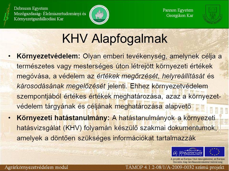 KHV Alapfogalmak Környezetvédelem: Olyan emberi tevékenység, amelynek célja a természetes vagy mesterséges úton létrejött környezeti értékek megóvása, a védelem az értékek megőrzését, helyreállítását és károsodásának megelőzését jelenti.