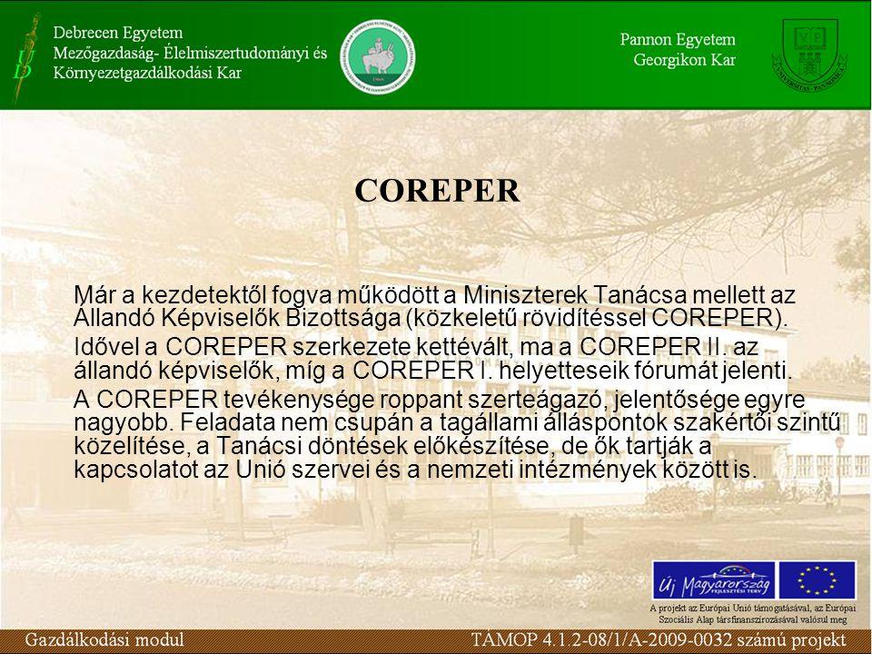 COREPER Már a kezdetektől fogva működött a Miniszterek Tanácsa mellett az Állandó Képviselők Bizottsága (közkeletű rövidítéssel COREPER).