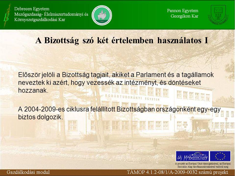A Bizottság szó két értelemben használatos II Másodszor a Bizottság kifejezés jelöli magát az intézményt és annak állományát.