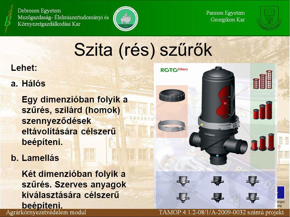 Szita (rés) szűrők Lehet: a.Hálós Egy dimenzióban folyik a szűrés, szilárd (homok) szennyeződések eltávolítására célszerű beépíteni. b.Lamellás Két di