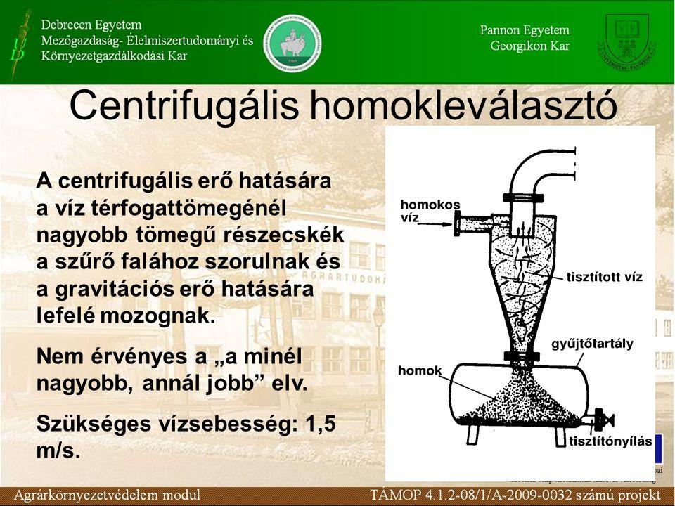 Centrifugális homokleválasztó A centrifugális erő hatására a víz térfogattömegénél nagyobb tömegű részecskék a szűrő falához szorulnak és a gravitációs erő hatására lefelé mozognak.
