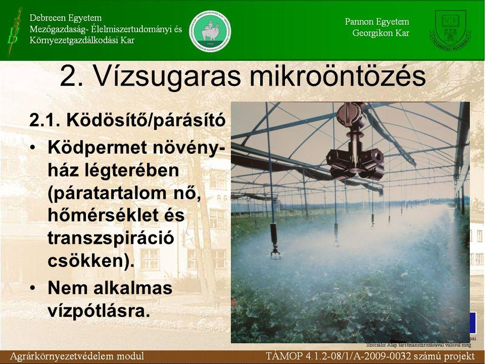 2. Vízsugaras mikroöntözés 2.1. Ködösítő/párásító Ködpermet növény- ház légterében (páratartalom nő, hőmérséklet és transzspiráció csökken). Nem alkal