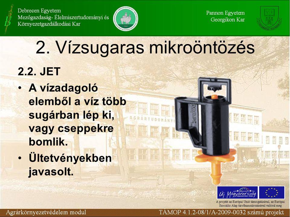 2. Vízsugaras mikroöntözés 2.2. JET A vízadagoló elemből a víz több sugárban lép ki, vagy cseppekre bomlik. Ültetvényekben javasolt.