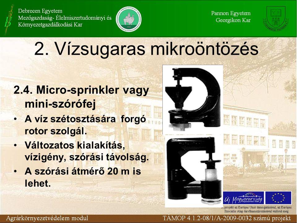2. Vízsugaras mikroöntözés 2.4. Micro-sprinkler vagy mini-szórófej A víz szétosztására forgó rotor szolgál. Változatos kialakítás, vízigény, szórási t