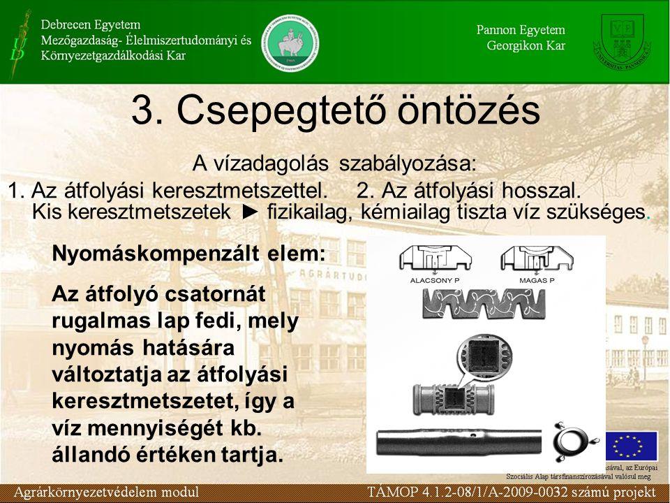 3. Csepegtető öntözés A vízadagolás szabályozása: 1. Az átfolyási keresztmetszettel. 2. Az átfolyási hosszal. Kis keresztmetszetek ► fizikailag, kémia