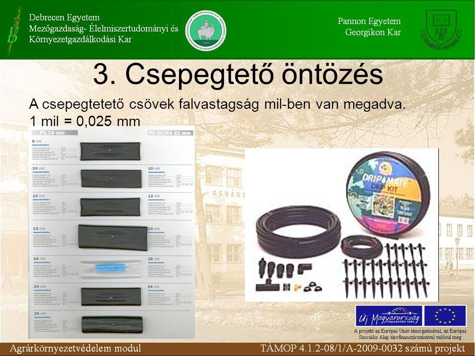 3. Csepegtető öntözés A csepegtetető csövek falvastagság mil-ben van megadva. 1 mil = 0,025 mm