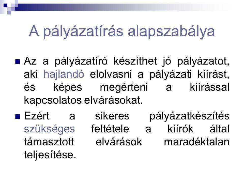 A pályázatírás alapszabálya Az a pályázatíró készíthet jó pályázatot, aki hajlandó elolvasni a pályázati kiírást, és képes megérteni a kiírással kapcs