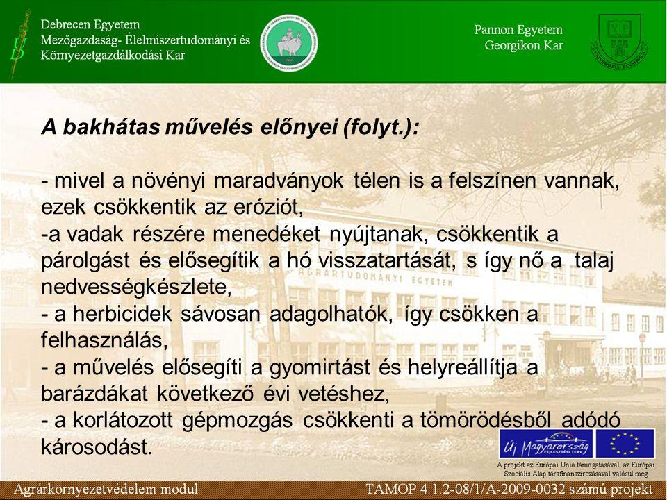 A bakhátas művelés előnyei (folyt.): - mivel a növényi maradványok télen is a felszínen vannak, ezek csökkentik az eróziót, -a vadak részére menedéket