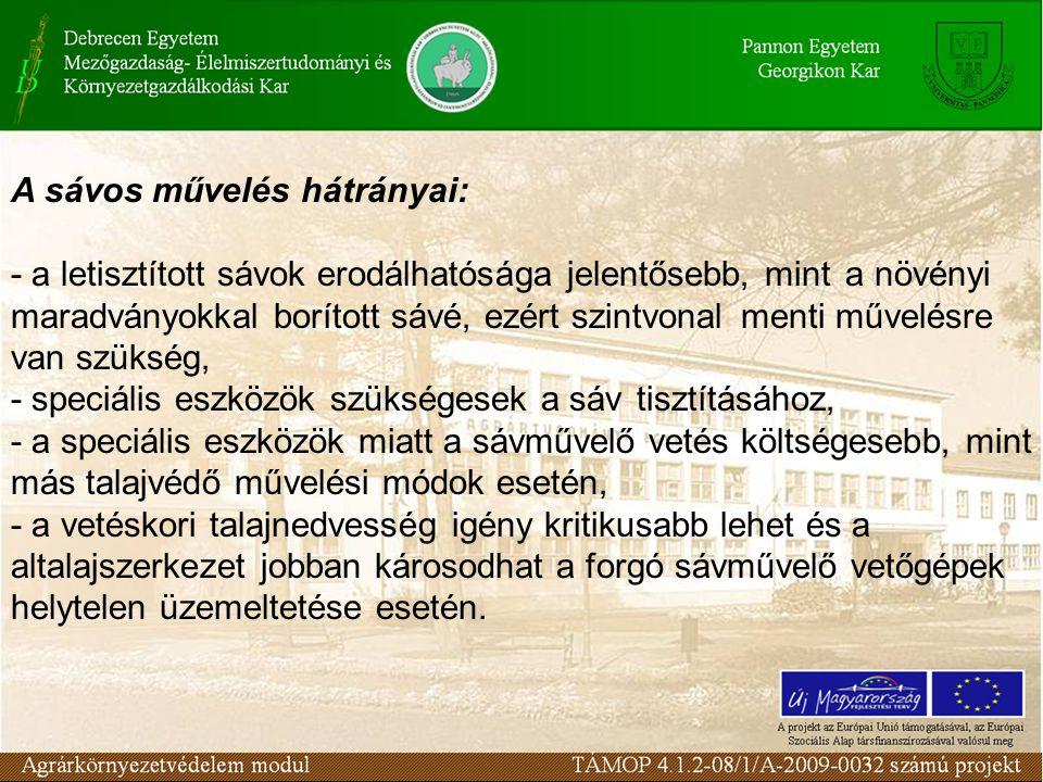 A sávos művelés hátrányai: - a letisztított sávok erodálhatósága jelentősebb, mint a növényi maradványokkal borított sávé, ezért szintvonal menti műve