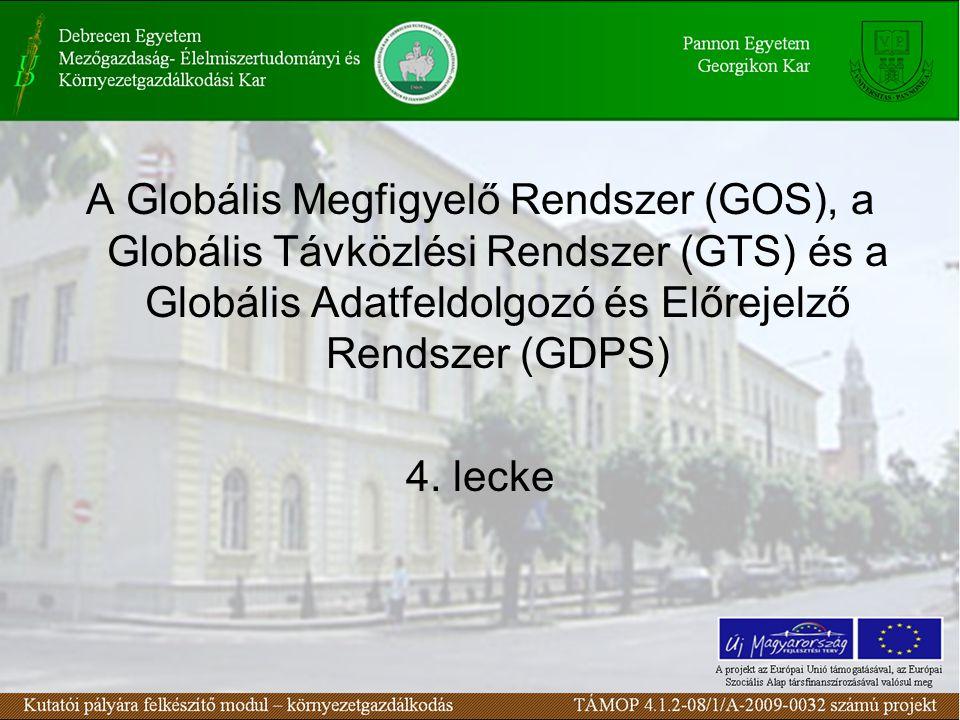 A Globális Megfigyelő Rendszer (GOS), a Globális Távközlési Rendszer (GTS) és a Globális Adatfeldolgozó és Előrejelző Rendszer (GDPS) 4.
