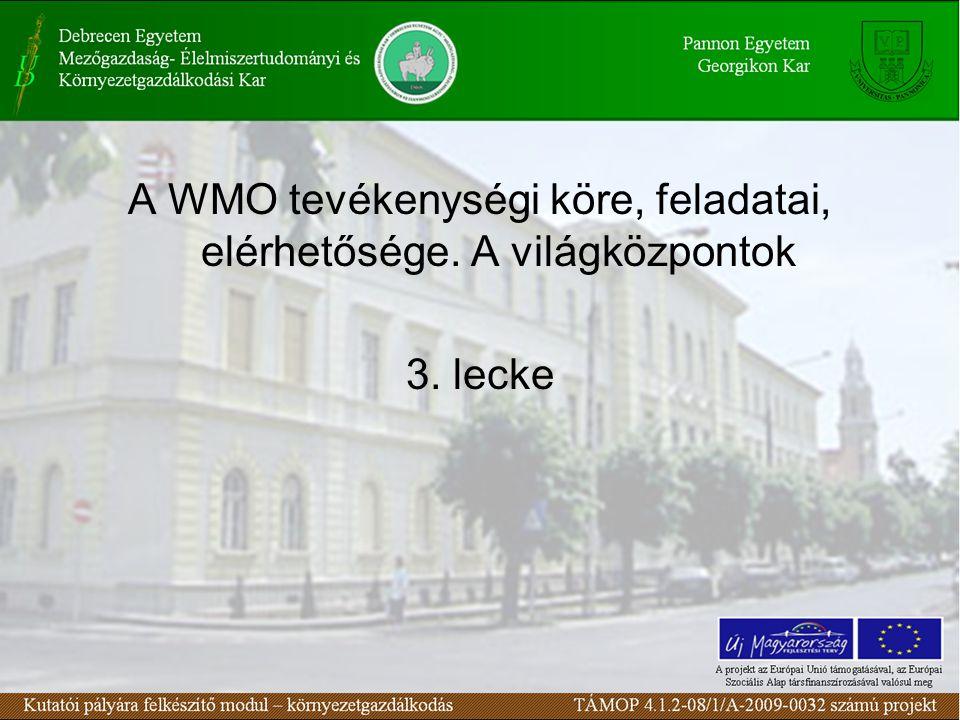 A WMO tevékenységi köre, feladatai, elérhetősége. A világközpontok 3. lecke