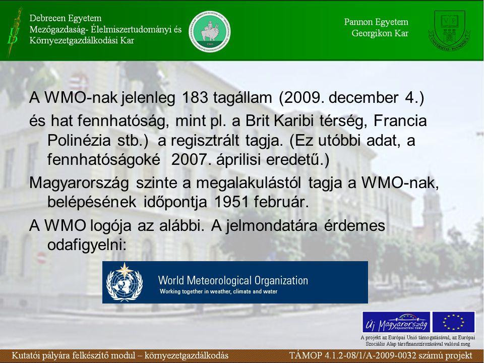 A WMO-nak jelenleg 183 tagállam (2009. december 4.) és hat fennhatóság, mint pl. a Brit Karibi térség, Francia Polinézia stb.) a regisztrált tagja. (E