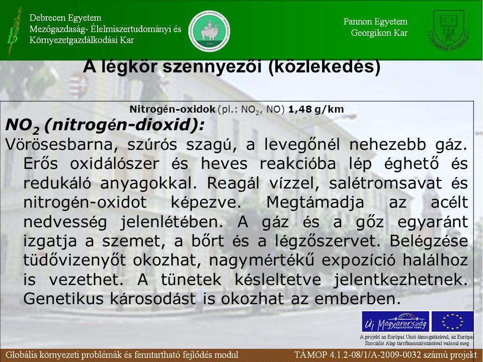 Nitrog é n-oxidok (pl.: NO 2, NO) 1,48 g/km NO 2 (nitrog é n-dioxid): V ö r ö sesbarna, sz ú r ó s szag ú, a levegőn é l nehezebb g á z. Erős oxid á l
