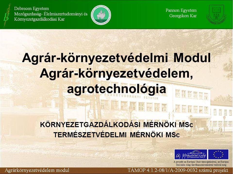 Agrár-környezetvédelmi Modul Agrár-környezetvédelem, agrotechnológia KÖRNYEZETGAZDÁLKODÁSI MÉRNÖKI MSc TERMÉSZETVÉDELMI MÉRNÖKI MSc