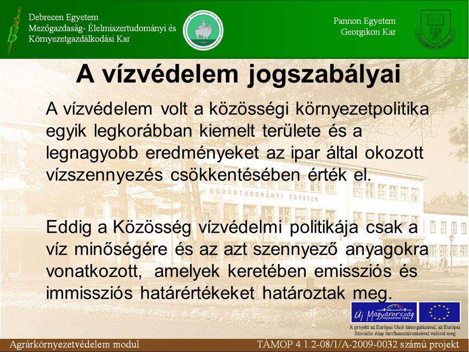 Emisszió szabályozás: 9/271/EEC Lakosság, mezőgazdasági és élelmiszeripari szennyvíz; 96/61/EEC IPPC ( Integrált ipari szennyezés megelőzés és ellenőrzés); 76/464/EEC Veszélyes anyagok; 96/676/EEC Nitrát direktíva; 91/414/EEC Növényvédőszerek.
