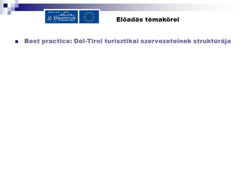 Előadás témakörei Best practice: Dél-Tirol turisztikai szervezeteinek struktúrája