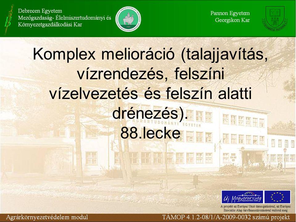 Komplex melioráció (talajjavítás, vízrendezés, felszíni vízelvezetés és felszín alatti drénezés).