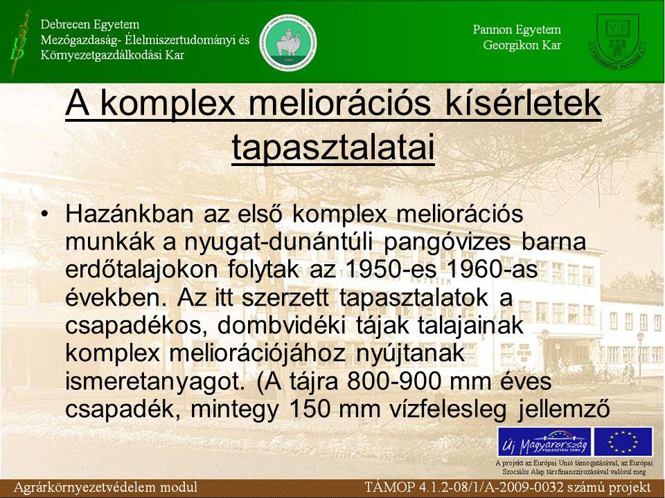 A komplex meliorációs kísérletek tapasztalatai Hazánkban az első komplex meliorációs munkák a nyugat-dunántúli pangóvizes barna erdőtalajokon folytak az 1950-es 1960-as években.