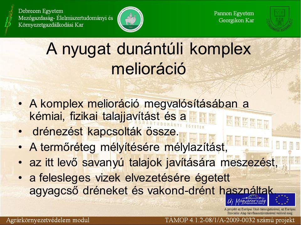 A nyugat dunántúli komplex melioráció A komplex melioráció megvalósításában a kémiai, fizikai talajjavítást és a drénezést kapcsolták össze.