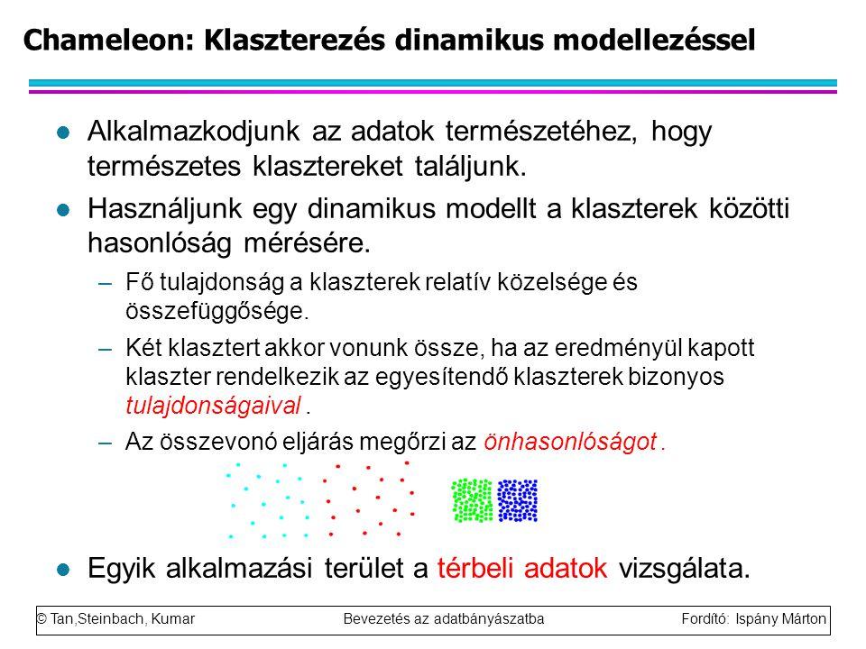 © Tan,Steinbach, Kumar Bevezetés az adatbányászatba Fordító: Ispány Márton Chameleon: Klaszterezés dinamikus modellezéssel l Alkalmazkodjunk az adatok