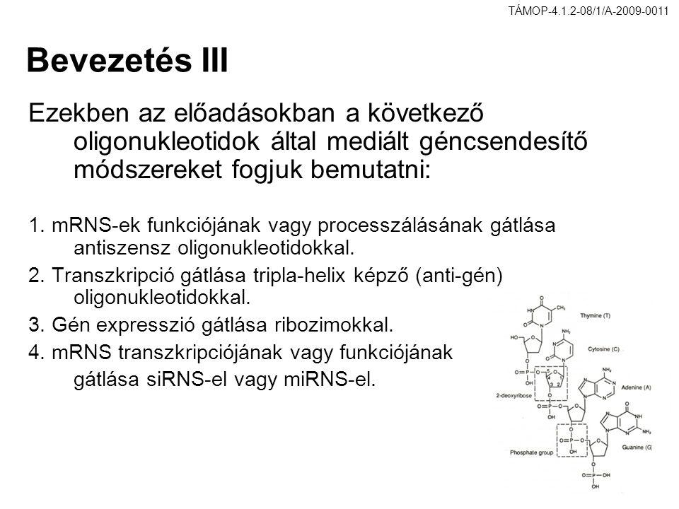 Bevezetés III Ezekben az előadásokban a következő oligonukleotidok által mediált géncsendesítő módszereket fogjuk bemutatni: 1. mRNS-ek funkciójának v