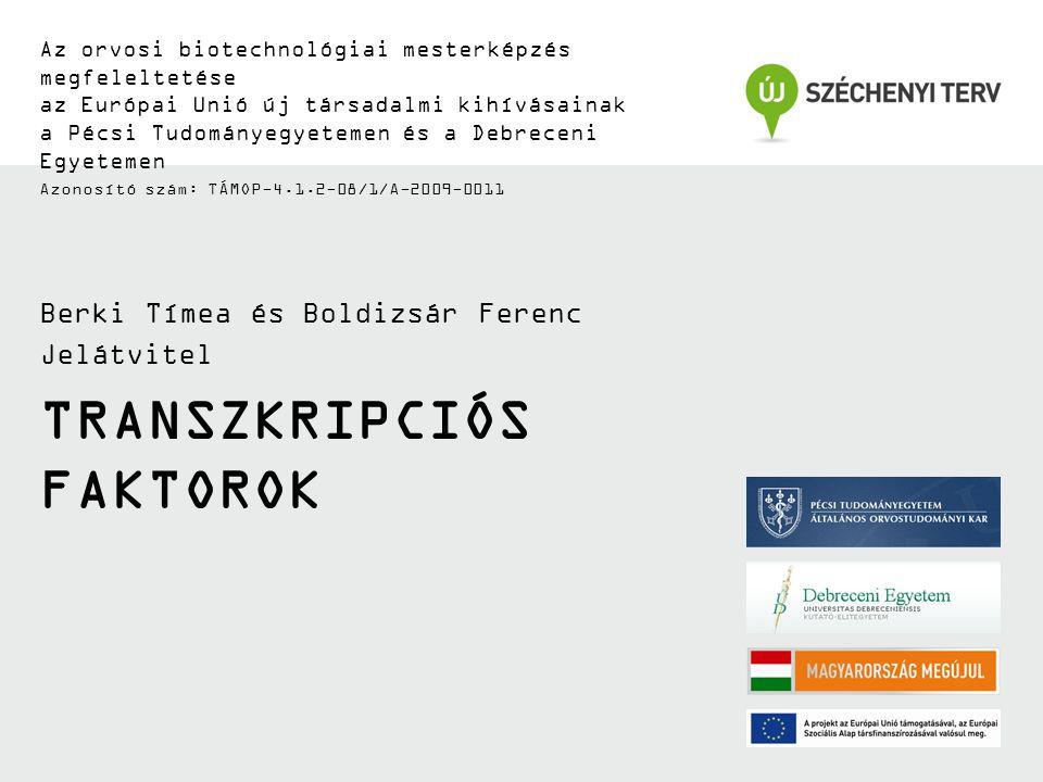 TRANSZKRIPCIÓS FAKTOROK Az orvosi biotechnológiai mesterképzés megfeleltetése az Európai Unió új társadalmi kihívásainak a Pécsi Tudományegyetemen és a Debreceni Egyetemen Azonosító szám: TÁMOP-4.1.2-08/1/A-2009-0011 Berki Tímea és Boldizsár Ferenc Jelátvitel