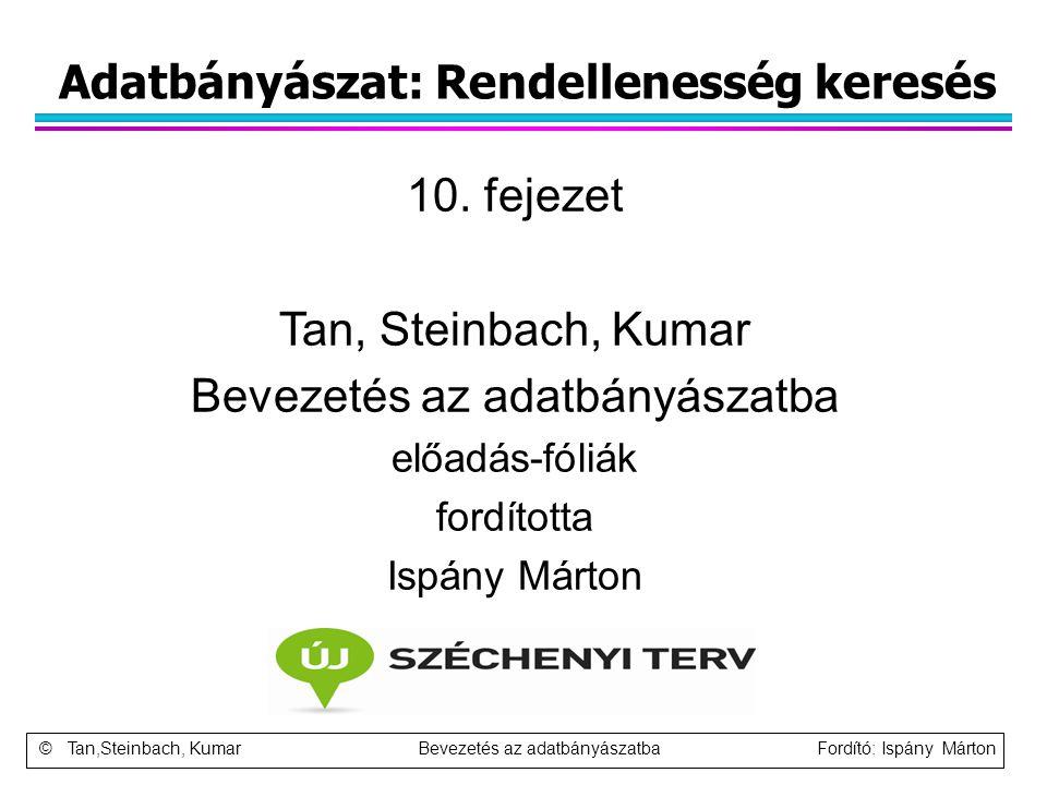 Adatbányászat: Rendellenesség keresés 10. fejezet Tan, Steinbach, Kumar Bevezetés az adatbányászatba előadás-fóliák fordította Ispány Márton © Tan,Ste