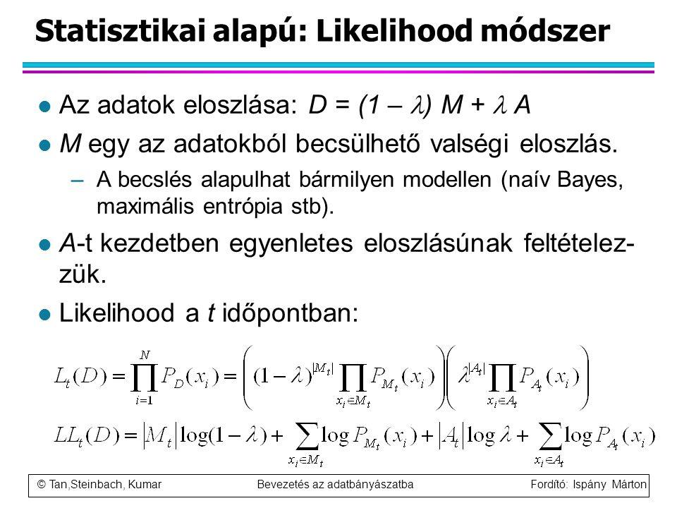 © Tan,Steinbach, Kumar Bevezetés az adatbányászatba Fordító: Ispány Márton Statisztikai alapú: Likelihood módszer l Az adatok eloszlása: D = (1 – ) M
