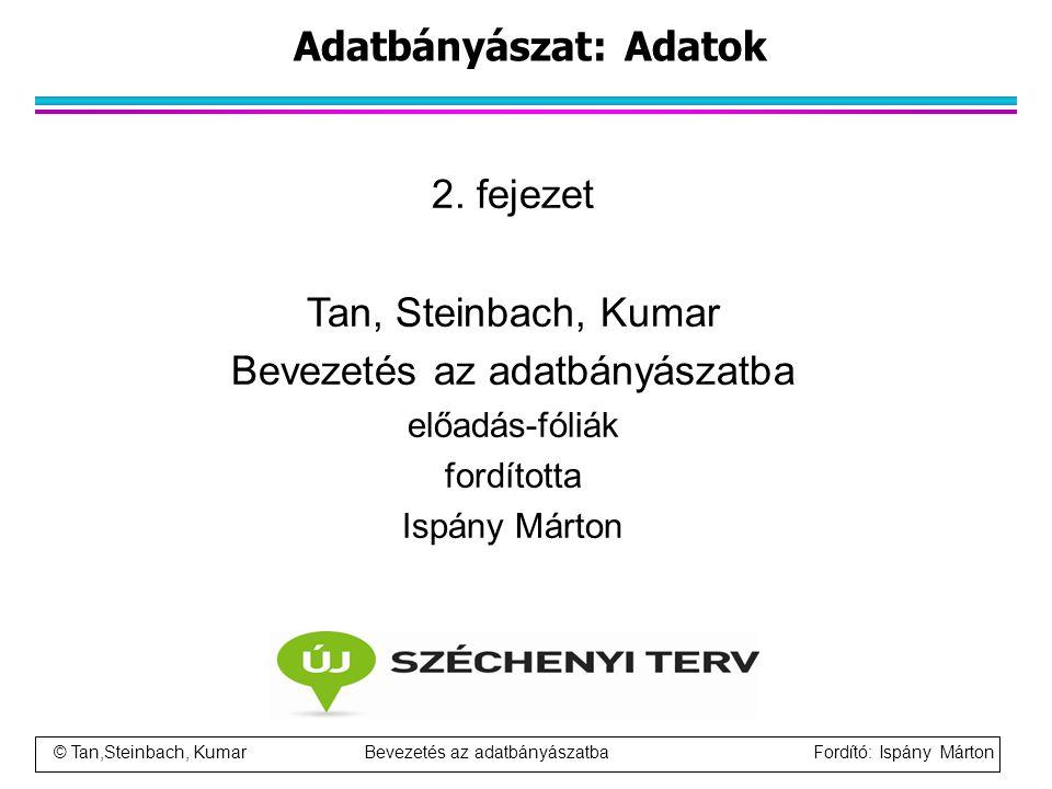 © Tan,Steinbach, Kumar Bevezetés az adatbányászatba Fordító: Ispány Márton Logók és támogatás A tananyag a TÁMOP-4.1.2-08/1/A-2009-0046 számú Kelet-magyarországi Informatika Tananyag Tárház projekt keretében készült.
