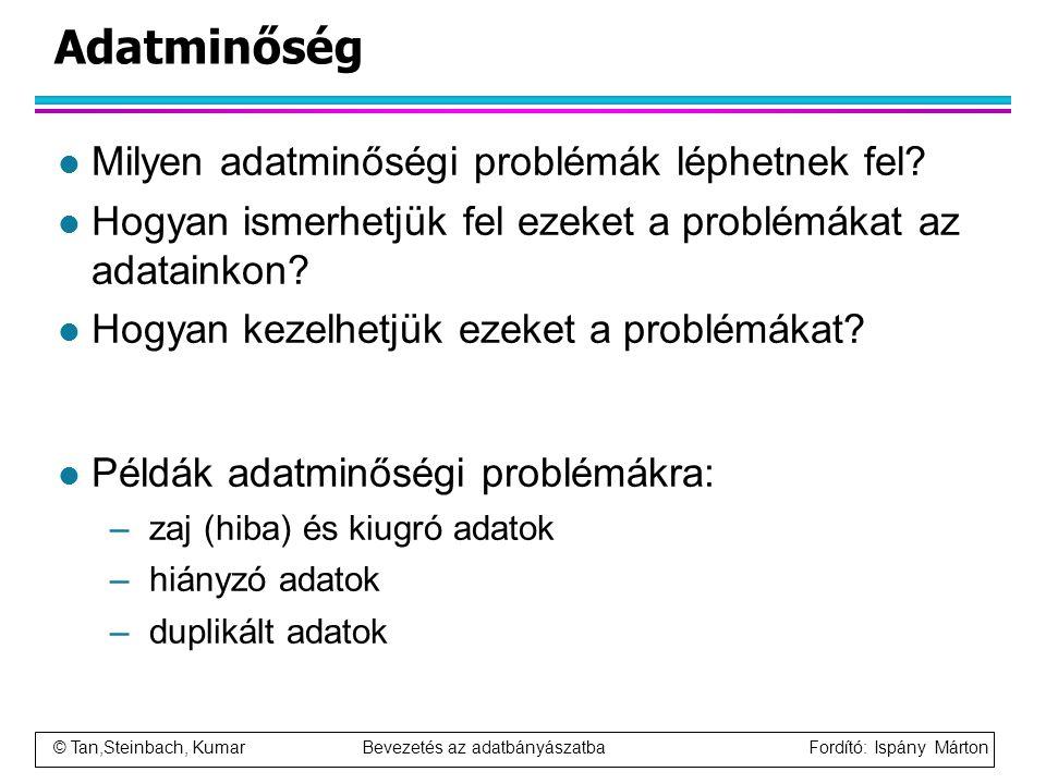 © Tan,Steinbach, Kumar Bevezetés az adatbányászatba Fordító: Ispány Márton Adatminőség l Milyen adatminőségi problémák léphetnek fel? l Hogyan ismerhe