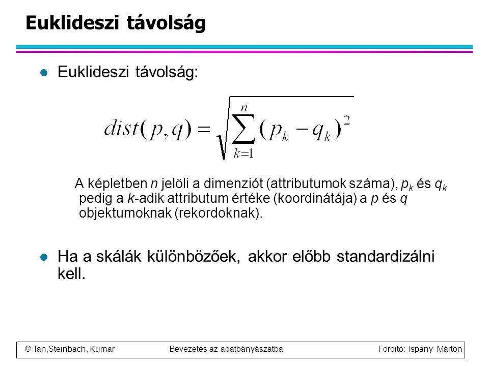© Tan,Steinbach, Kumar Bevezetés az adatbányászatba Fordító: Ispány Márton Euklideszi távolság l Euklideszi távolság: A képletben n jelöli a dimenziót