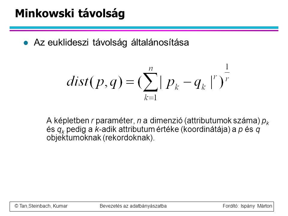 © Tan,Steinbach, Kumar Bevezetés az adatbányászatba Fordító: Ispány Márton Minkowski távolság l Az euklideszi távolság általánosítása A képletben r pa