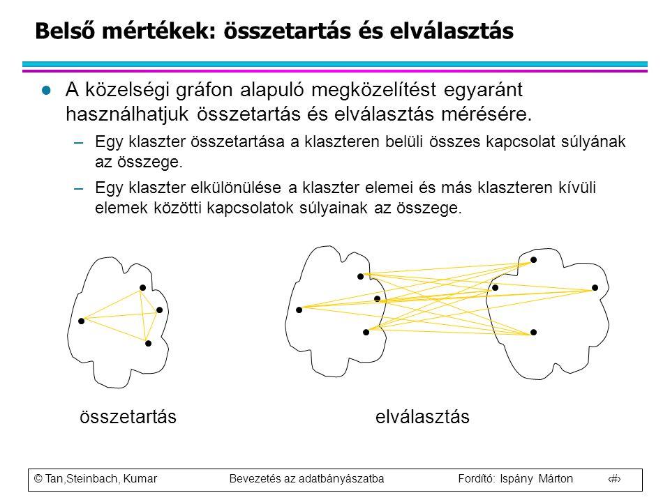 © Tan,Steinbach, Kumar Bevezetés az adatbányászatba Fordító: Ispány Márton 102 l A közelségi gráfon alapuló megközelítést egyaránt használhatjuk össze