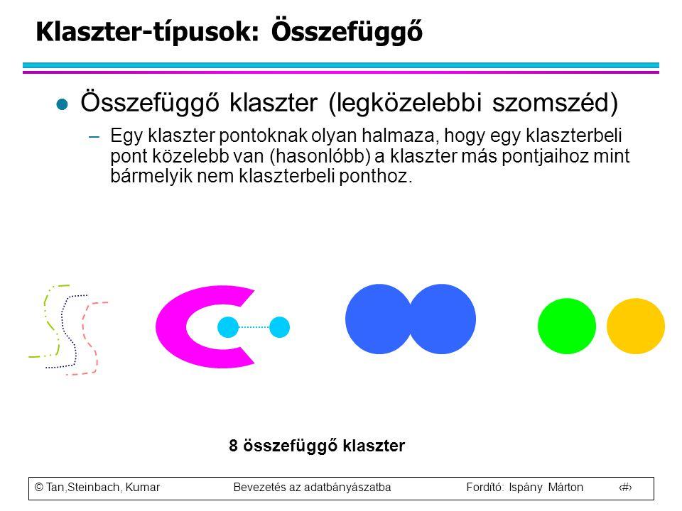 © Tan,Steinbach, Kumar Bevezetés az adatbányászatba Fordító: Ispány Márton 14 Klaszter-típusok: Összefüggő l Összefüggő klaszter (legközelebbi szomszé