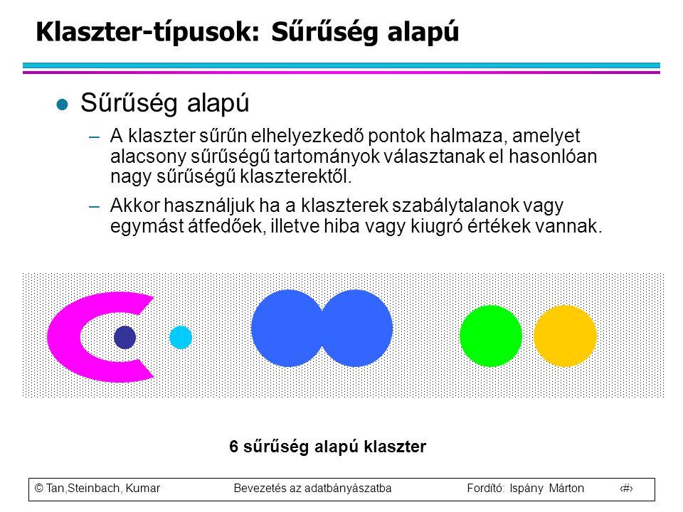 © Tan,Steinbach, Kumar Bevezetés az adatbányászatba Fordító: Ispány Márton 15 Klaszter-típusok: Sűrűség alapú l Sűrűség alapú –A klaszter sűrűn elhely