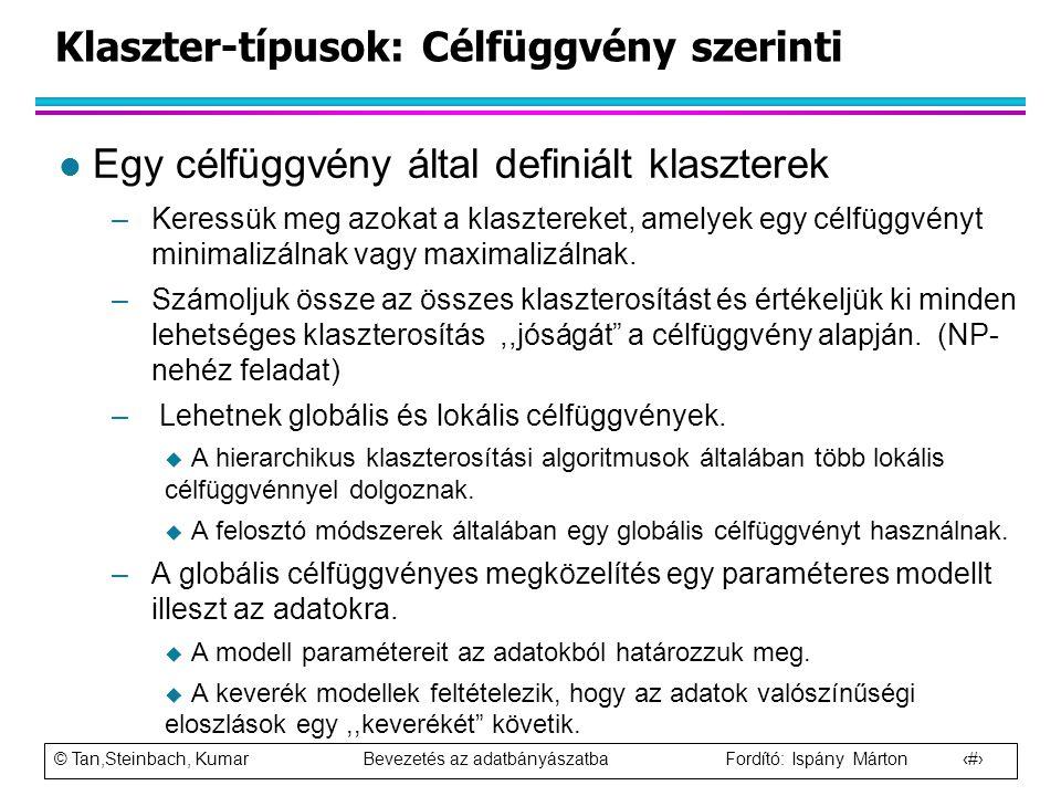 © Tan,Steinbach, Kumar Bevezetés az adatbányászatba Fordító: Ispány Márton 17 Klaszter-típusok: Célfüggvény szerinti l Egy célfüggvény által definiált