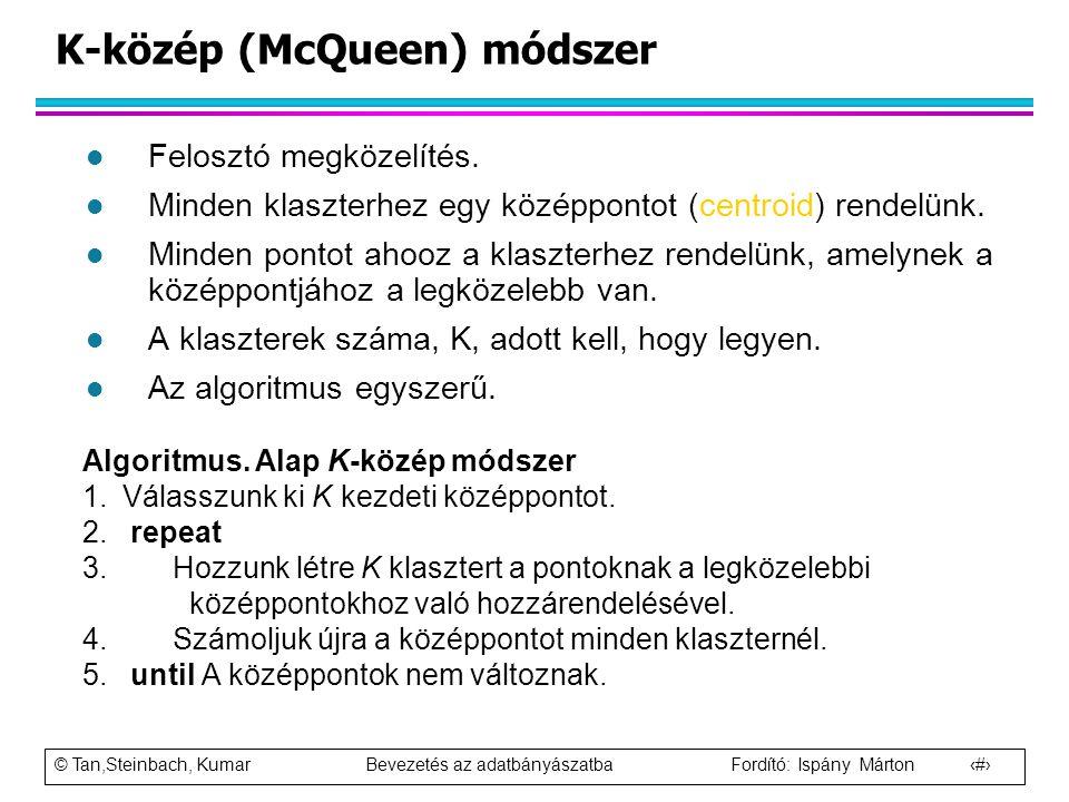 © Tan,Steinbach, Kumar Bevezetés az adatbányászatba Fordító: Ispány Márton 21 K-közép (McQueen) módszer l Felosztó megközelítés. l Minden klaszterhez
