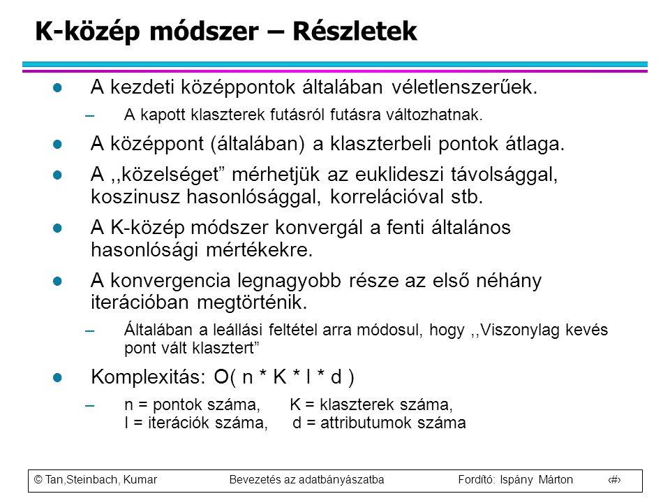 © Tan,Steinbach, Kumar Bevezetés az adatbányászatba Fordító: Ispány Márton 22 K-közép módszer – Részletek l A kezdeti középpontok általában véletlensz