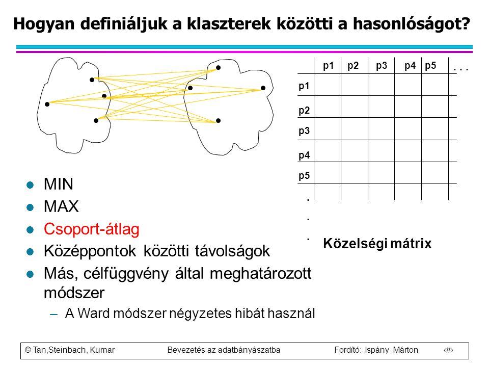 © Tan,Steinbach, Kumar Bevezetés az adatbányászatba Fordító: Ispány Márton 58 Hogyan definiáljuk a klaszterek közötti a hasonlóságot? p1 p3 p5 p4 p2 p