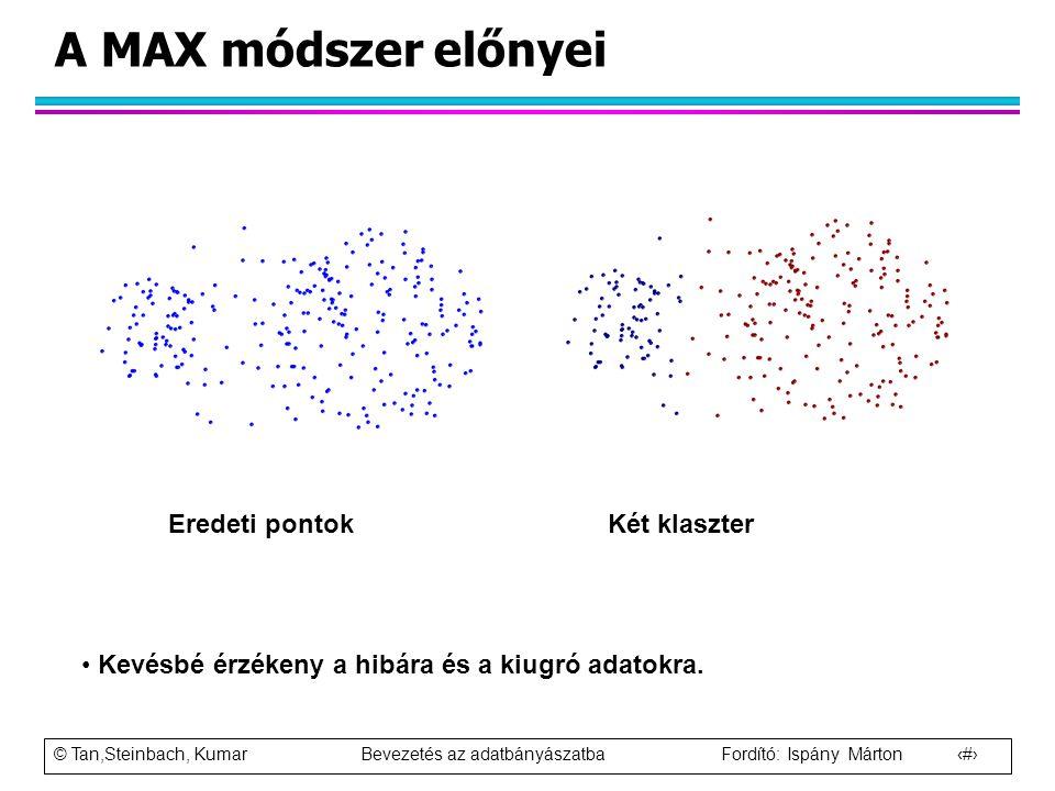 © Tan,Steinbach, Kumar Bevezetés az adatbányászatba Fordító: Ispány Márton 66 A MAX módszer előnyei Eredeti pontok Két klaszter Kevésbé érzékeny a hib