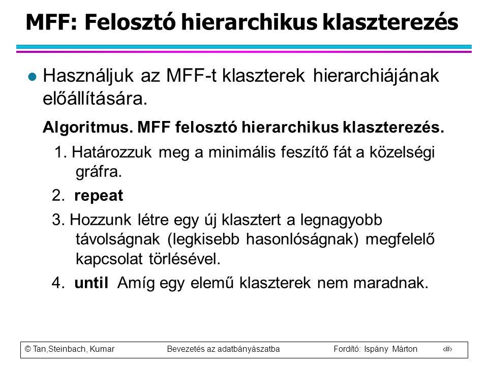 © Tan,Steinbach, Kumar Bevezetés az adatbányászatba Fordító: Ispány Márton 76 MFF: Felosztó hierarchikus klaszterezés l Használjuk az MFF-t klaszterek