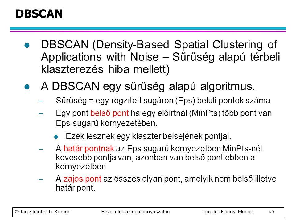 © Tan,Steinbach, Kumar Bevezetés az adatbányászatba Fordító: Ispány Márton 77 DBSCAN l DBSCAN (Density-Based Spatial Clustering of Applications with N