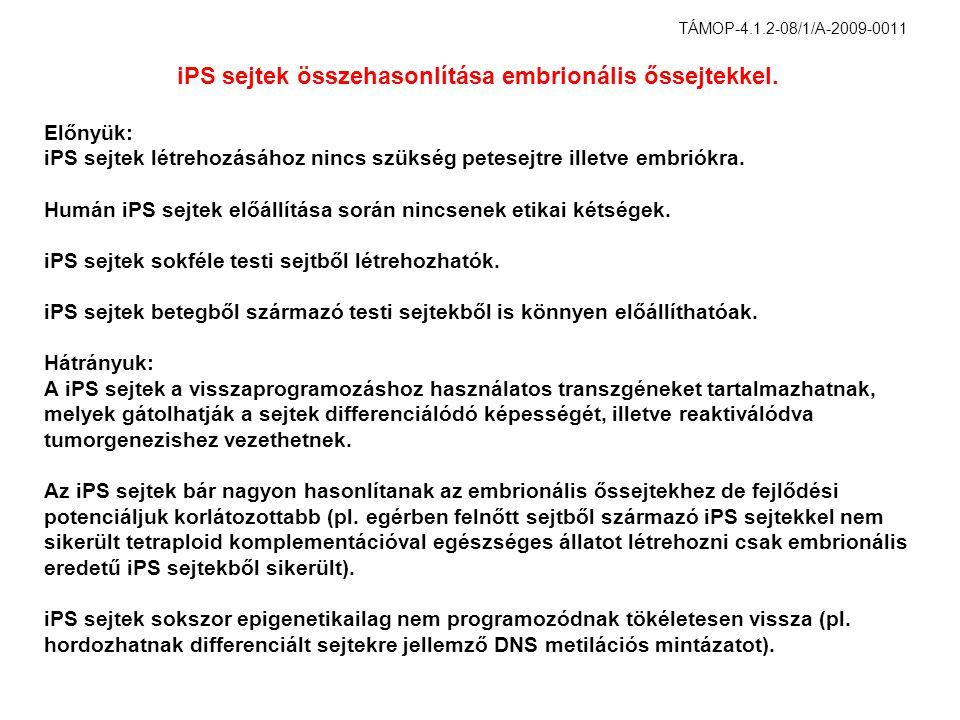 Előnyük: iPS sejtek létrehozásához nincs szükség petesejtre illetve embriókra.