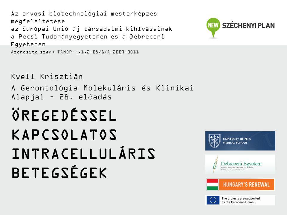 ÖREGEDÉSSEL KAPCSOLATOS INTRACELLULÁRIS BETEGSÉGEK Az orvosi biotechnológiai mesterképzés megfeleltetése az Európai Unió új társadalmi kihívásainak a